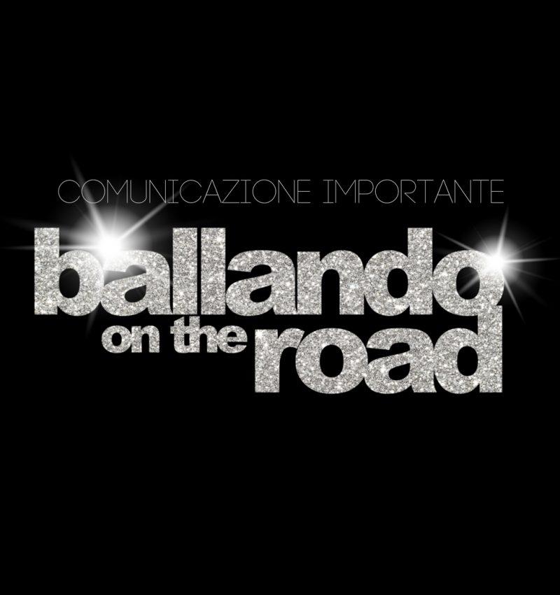 Comunicazione importante Ballando On The Road problemi di palinsesto